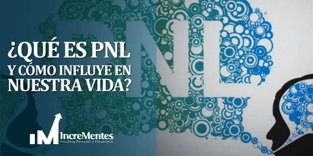 ¿Que es PNL y como influye en nuestra vida?
