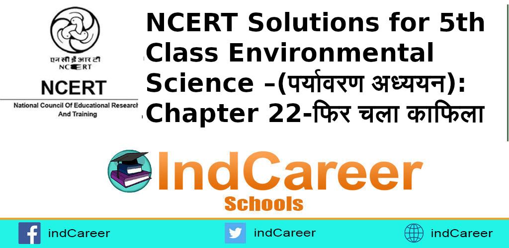 NCERT Solutions for 5th Class Environmental Science –(पर्यावरण अध्ययन): Chapter 22-फिर चला काफिला