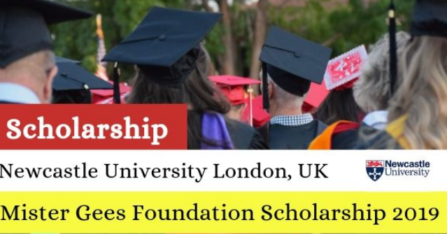 Newcastle University Mister Gees Foundation Scholarship 2019, Application, Dates