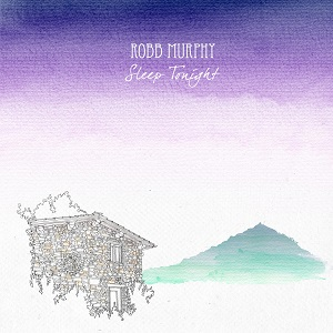 Robb Murphy-Sleep Tonight