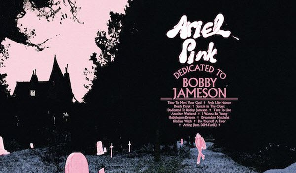 ariel-pink-dedicated-to-bobby-jameson