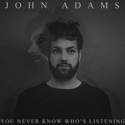 John Adams-You Never Know Who's Listening