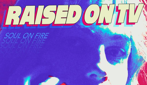 Raised On TV-Soul On Fire