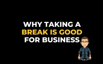 WHY TAKING A BREAK IS GOOD FOR BUSINESS