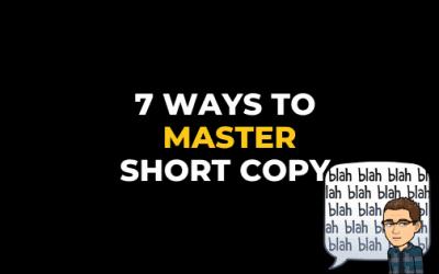 7 WAYS TO MASTER SHORT COPY