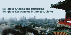 Religious Change and Disturbed Religious Ecosystems in Jiangsu, China w/ Robert Weller @ Orozco Room (#712)
