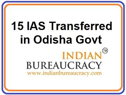 15 IAS transferred in Odisha Govt