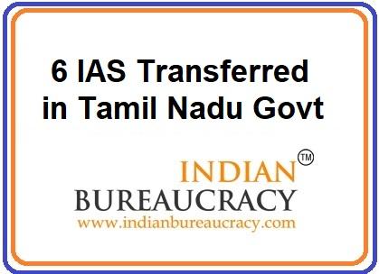 6 IAS transferred in Tamil Naddu Govt