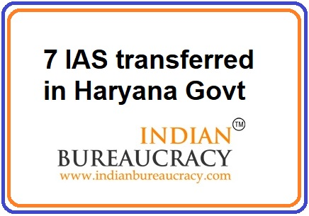 7 IAS transferred in Haryana Govt