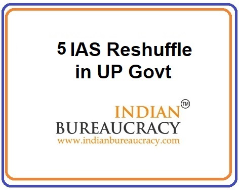 5 IAS Reshuffle in UP Govt