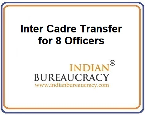 8 Officers Given Inter Cadre Transfer