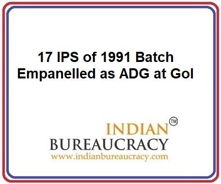 17 IPS of 1991 batch empanelled as ADG at GoI