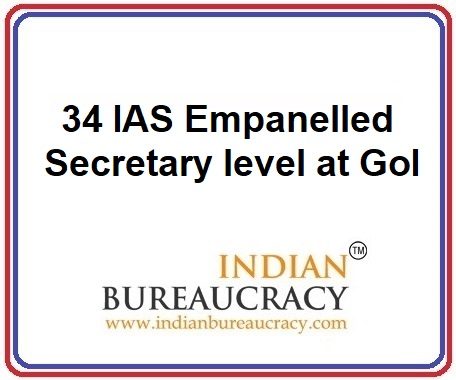 34 IAS Empanelled as Secretary level post at GoI