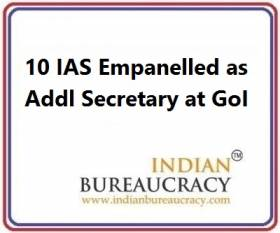 10 IAS empanelled as Addl Secretary at GoI
