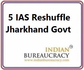 5 IAS Transfer in Jharkhand Govt