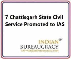 7 Chattisgarh State Civil Service Promoted to IAS