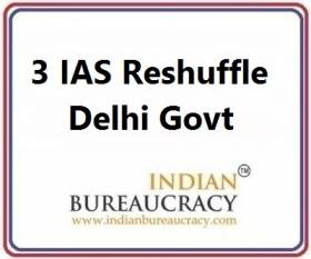 3 IAS Transfer in Delhi Govt