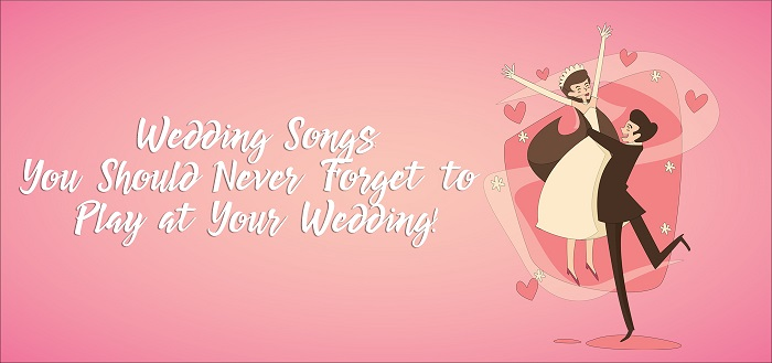 These are The Wedding Songs You Should Never Forget to Play at Your Wedding!