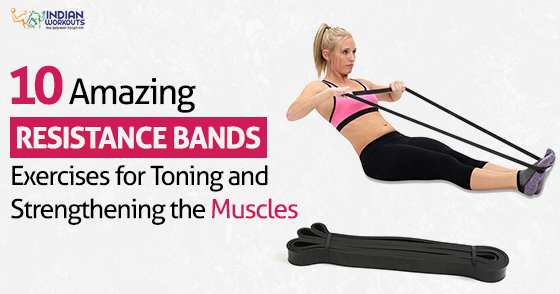 10 Resistance Bands Exercises For Strong And Toned Muscles