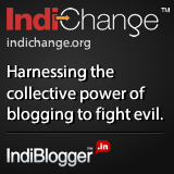 IndiChange - Harnessing the collective power of blogging to fight evil.