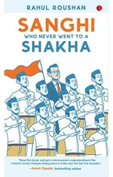 Sanghi Who Never Went To A Shakha by Rahul Roushan