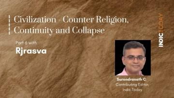 Civilization – Counter Religion, Continuity and Collapse – Part VI with Rjrasva