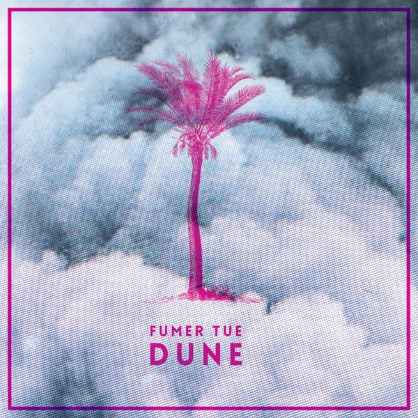 Fumer Tue - Dune