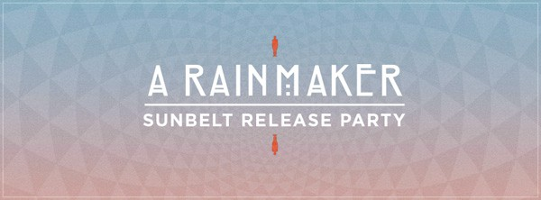 A Rainmaker - Sunbelt Release party