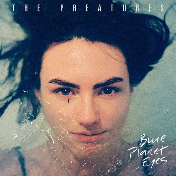 The Preatures - Blue Planet Eyes