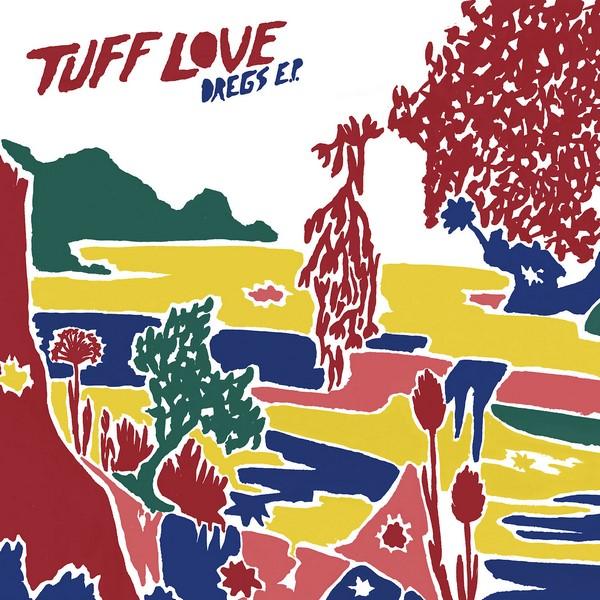 Tuff Love - Dregs