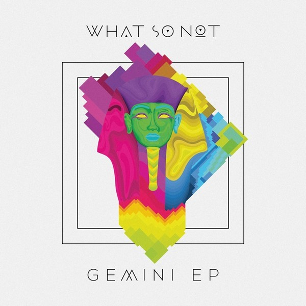 What So Not - Gemini EP