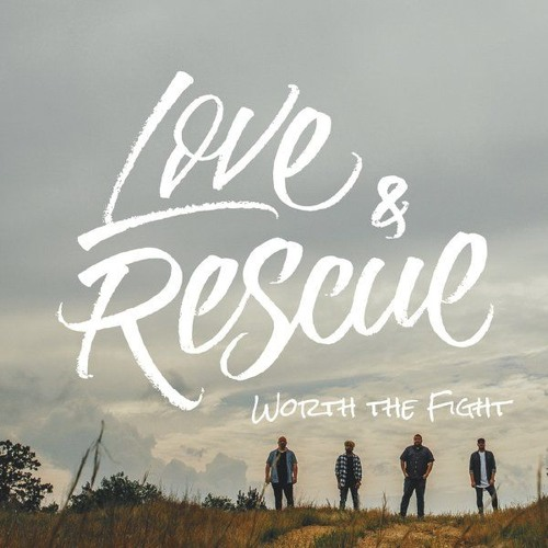 Love & Rescue Release Great Sounding EP, Worth The Fight Now Available