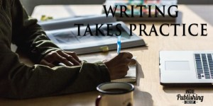 Writing Takes Practice