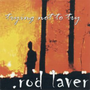 rod laver - Trying not to try