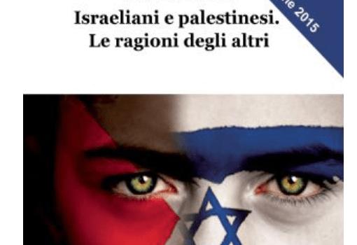 """""""Israeliani e palestinesi. Le ragioni degli altri"""". Di Patrizia Fabbri"""