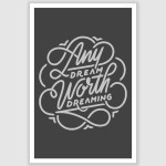 Any Dream Worth Dreaming Inspirational Poster (12 x 18 inch)