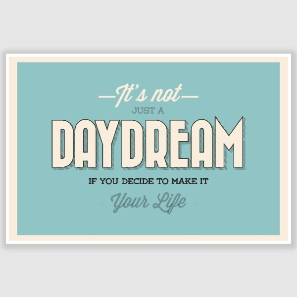 Its Not Just A Daydream Inspirational Poster (12 x 18 inch)