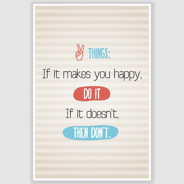 If It Makes You Happy Inspirational Poster (12 x 18 inch)