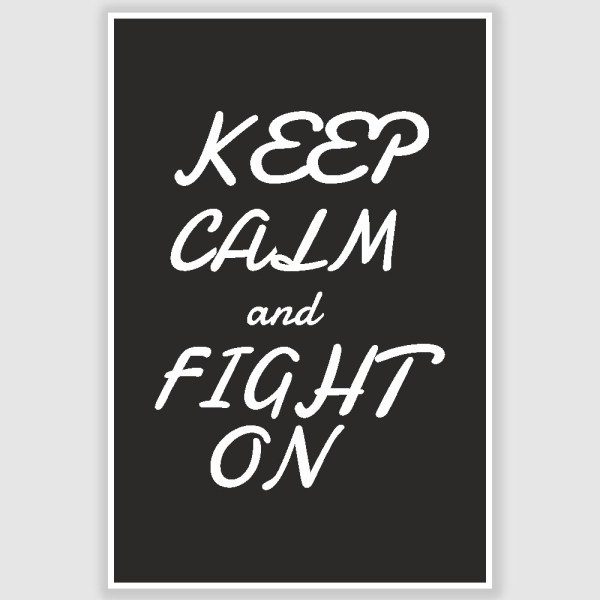 Keep Calm and Fight On Inspirational Poster (12 x 18 inch)