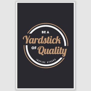 Be a Yardstick of Quality Inspirational Poster (12 x 18 inch)