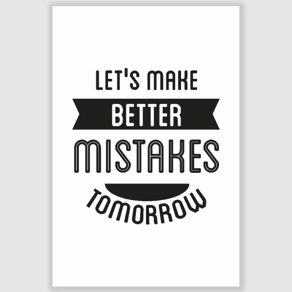 Make Better Mistakes Tomorrow Inspirational Poster (12 x 18 inch)