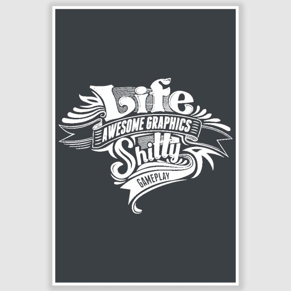 Life Awesome Graphics Shitty Gameplay Inspirational Poster (12 x 18 inch)