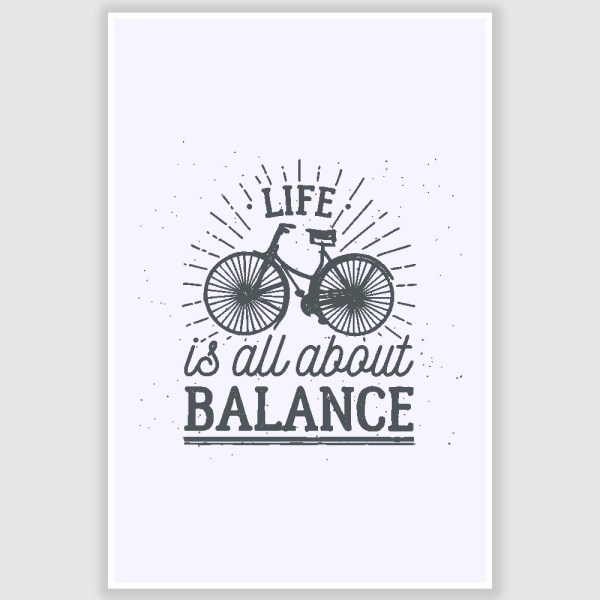Life Is About Balance Inspirational Poster (12 x 18 inch)