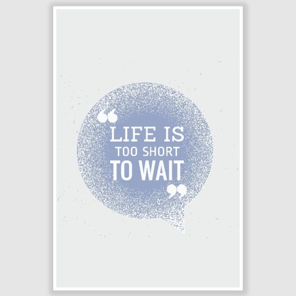 Life Is Too Short To Wait Inspirational Poster (12 x 18 inch)