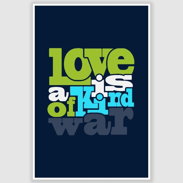 Love Is A Kind Of War Typography Poster (12 x 18 inch)
