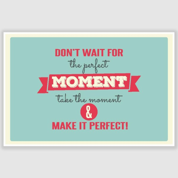 Take The Moment And Make It Perfect Inspirational Poster (12 x 18 inch)