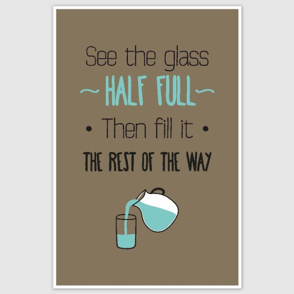 See The Glass Half Full Poster (12 x 18 inch)