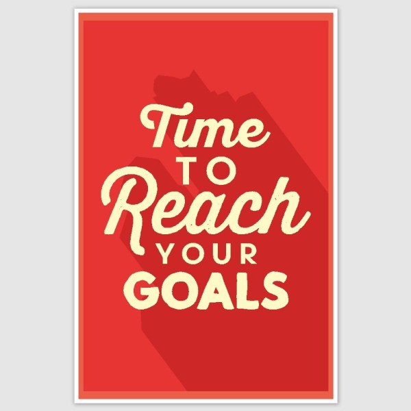 Time To Reach Your Goals Inspirational Poster (12 x 18 inch)