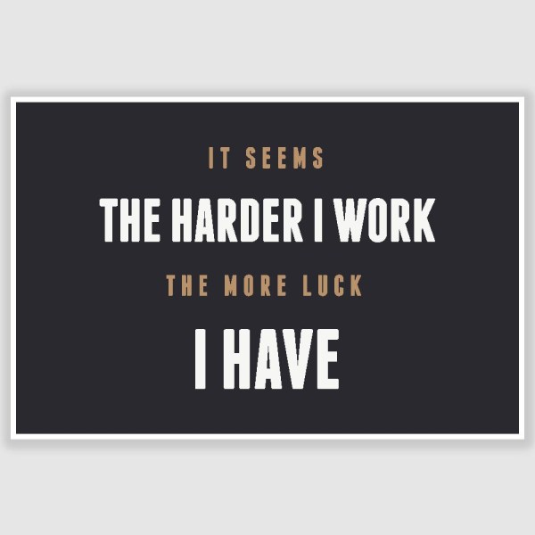 The Harder I work Inspirational Poster (12 x 18 inch)