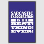Sarcastic Exaggeration Funny Poster (12 x 18 inch)